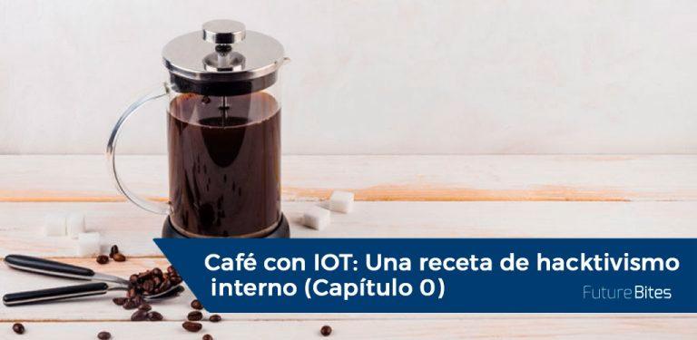 Café con IoT, Una receta de hacktivismo interno