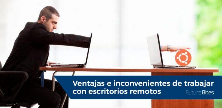 Ventajas e inconvenientes de trabajar con escritorios remotos