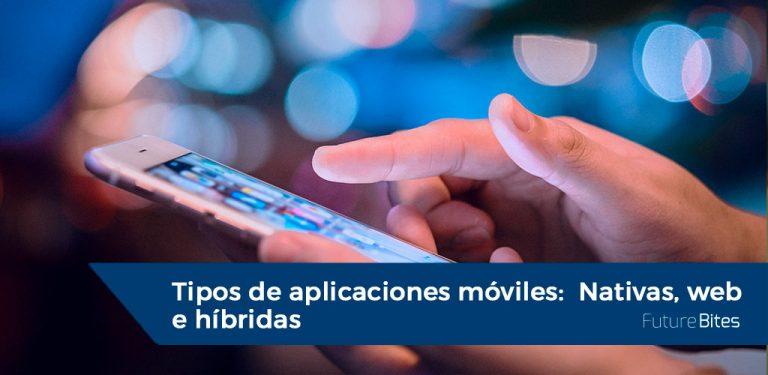 Tipos de aplicaciones móviles. Nativas, web e híbridas