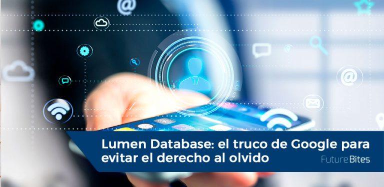 Lumen Database: el truco de Google para evitar el derecho al olvido