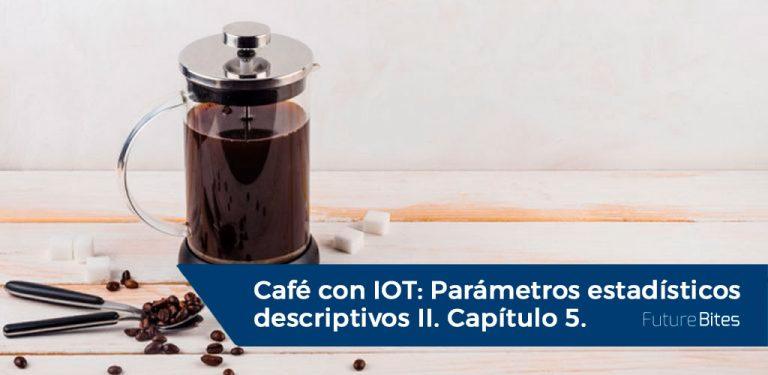 Café con IOT Parámetros estadísticos descriptivos 2