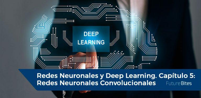Redes Neuronales y Deep Learning. Capítulo 5: Redes Neuronales Convolucionales
