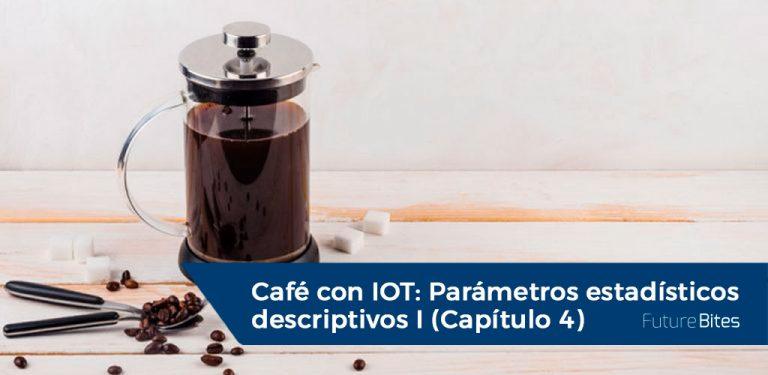 Café con IOT: Parámetros estadísticos descriptivos I